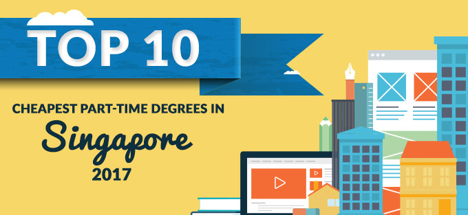 10 Cheapest Part-Time Degree Courses in Singapore 2017