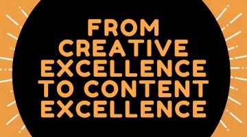 From Creative Excellence to Content Excellence